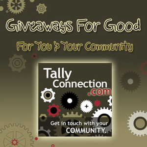 Giveaways For Good - for your and your community - TallyConnection.com (get in touch with your community)