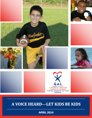 "Florida Guardian ad Litem Program ""A Voice Heard: Let Kids Be Kids"" 2014 Status Report"