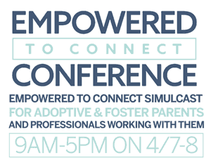 Empowered to Connect Conference for adoptive and foster parents and professionals working with them
