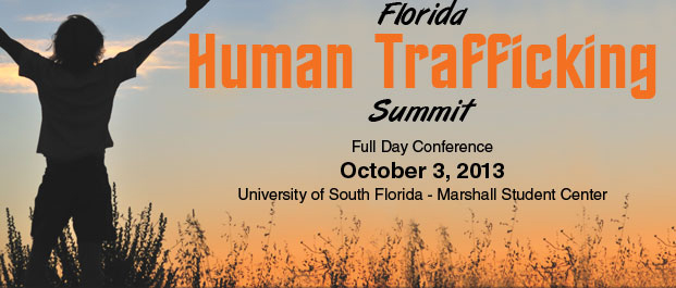 Florida Human Trafficking Summit - Full Day Conference: October 3, 2013 - University of South Florida Marshall Student Center