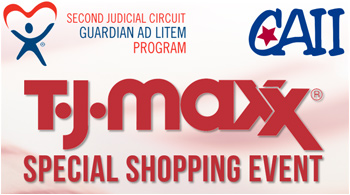 T.J. Maxx Special Shopping Event and logos for the Second Judicial Circuit Guardian ad Litem Program, Child Advocates II, Inc. and T.J. Maxx